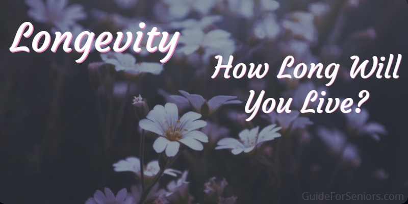 Longevity: How Long Will You Live?